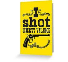 I shot Liberty Valance - Light colors Greeting Card