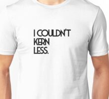 I Couldn't Kern Less - Typography Humor Unisex T-Shirt