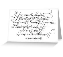 You are the finest handwritten Fitzgerald quote Greeting Card