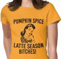 Pumpkin Spic Latte Season Bitches! Womens Fitted T-Shirt