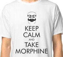 Keep Calm and Take Morphine Mr Robot Classic T-Shirt