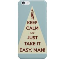 Keep calm and just take it easy man iPhone Case/Skin