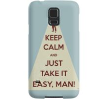 Keep calm and just take it easy man Samsung Galaxy Case/Skin