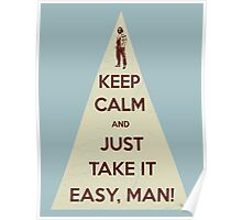 Keep calm and just take it easy man Poster