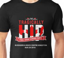 TRAGICALLY HIP FINAL SHOW IN KINGSTON AUG 20 2016 Unisex T-Shirt