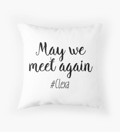The 100 - May we meet again Throw Pillow