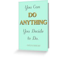 """""""You can do anything you decide to do"""" Amelia Earhart Greeting Card"""