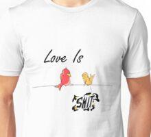 Love Is Bird Shit. Unisex T-Shirt