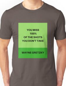 YOU MISS 100 PERCENT OF THE SHOTS YOU DON'T TAKE  Unisex T-Shirt