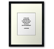If you are not willing to risk the usual - you will have to settle for the ordinary Framed Print