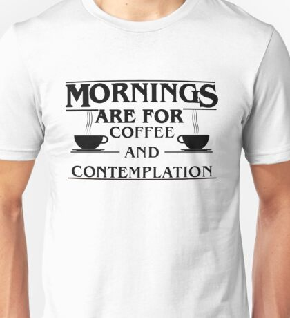 Stranger Things: Mornings are for Coffee and Contemplation (version six) Unisex T-Shirt