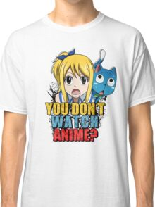 You dont watch anime? Classic T-Shirt