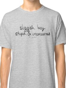 Sluggish Lazy Stupid and Unconcerned Classic T-Shirt
