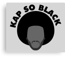 KAP SO BLACK Canvas Print
