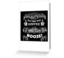 A Great Friend Adds Booze! Greeting Card