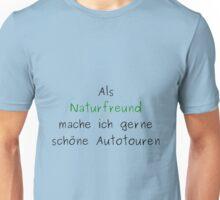 Als Naturfreund Mache Ich Gerne Schöne Autotouren Unisex T-Shirt