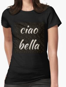 ciao bella (hi beautiful) Womens Fitted T-Shirt