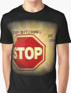 ~ Stop Bitching or Leave ~  Graphic T-Shirt