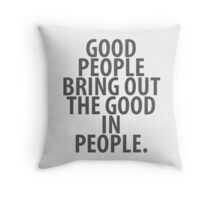 Good People Bring Out The Good Throw Pillow