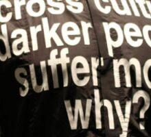 why do dark people suffer more ? Sticker