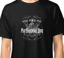 You Had Me At Mo Nighean Don  Classic T-Shirt