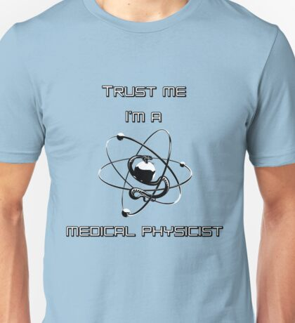 Trust me I'm a medical physicist Unisex T-Shirt