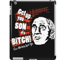Get up you SON of a BITCH! iPad Case/Skin