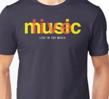 Live In The Music Unisex T-Shirt