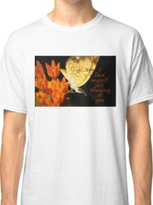 I find myself just thinking of you Classic T-Shirt