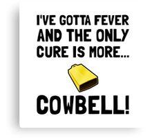 Gotta Fever More Cowbell Canvas Print