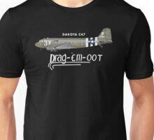 DAKOTA C47 SKYTRAIN - DRAG 'EM OOT Unisex T-Shirt