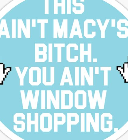 shameless - you ain't window shopping Sticker