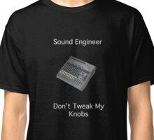 Don't Tweak My Knobs Classic T-Shirt