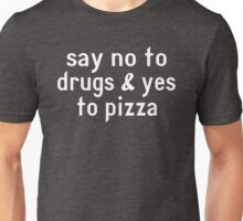 Say No To Drugs And Yes To Pizza Unisex T-Shirt
