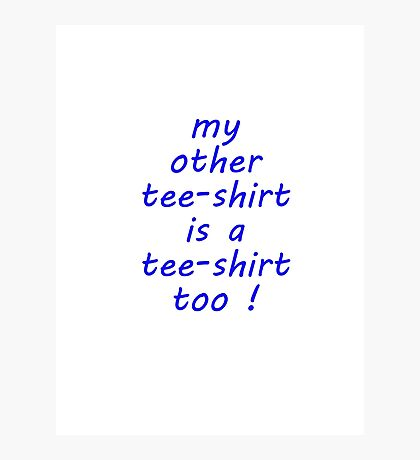 my other t-shirt Photographic Print