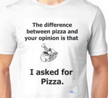 The difference between your opinion and pizza Unisex T-Shirt