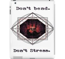 Don't Bend. Don't stress. iPad Case/Skin
