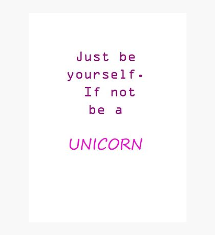 be yourself if not be a unicorn Photographic Print
