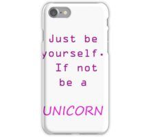 be yourself if not be a unicorn iPhone Case/Skin