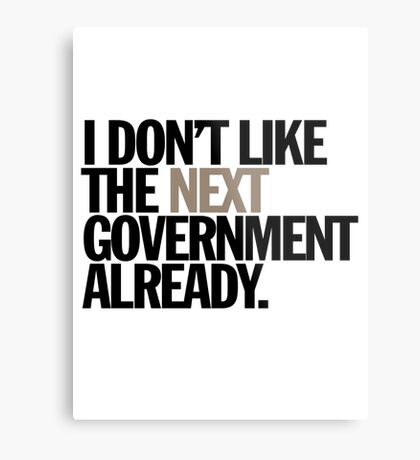 i don't like the next government already Metal Print