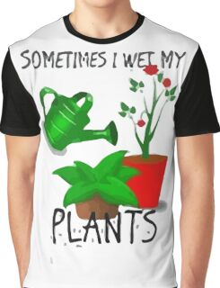 Sometimes I Wet My Plants Graphic T-Shirt