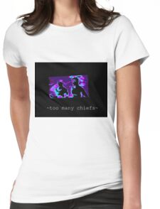 too many chiefs Womens Fitted T-Shirt