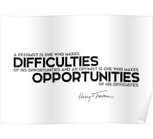 pessimist, optimism, difficulties, opportunities - harry s. truman Poster