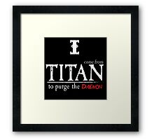 I come from titan to purge the daemon Framed Print