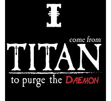 I come from titan to purge the daemon Photographic Print