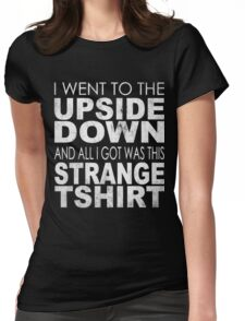 Stranger Things - I went to the Upside Down and all I got was this Strange Tshirt Womens Fitted T-Shirt