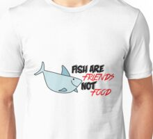 Fish are friends not food Unisex T-Shirt