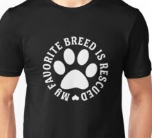 Rescued Is My Favorite Breed of Dog or Cat T-Shirt Unisex T-Shirt
