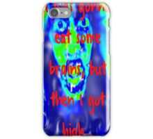 I Was Gonna Eat Some Brains, But Then I Got High... iPhone Case/Skin