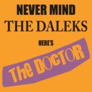 Never Mind The Daleks - Here's The Doctor by Paulychilds